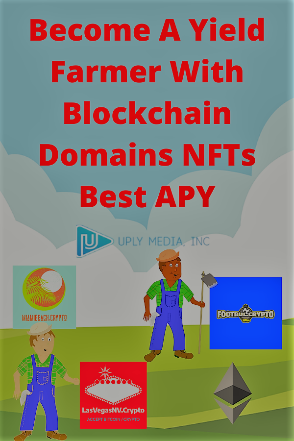 Become-A-Yield-Farmer-With-Blockchain-Domains-NFTs-Best-APY-Uply-Media-Inc-